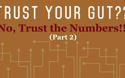 Trust Your Gut? No, Trust the Numbers – Part 2